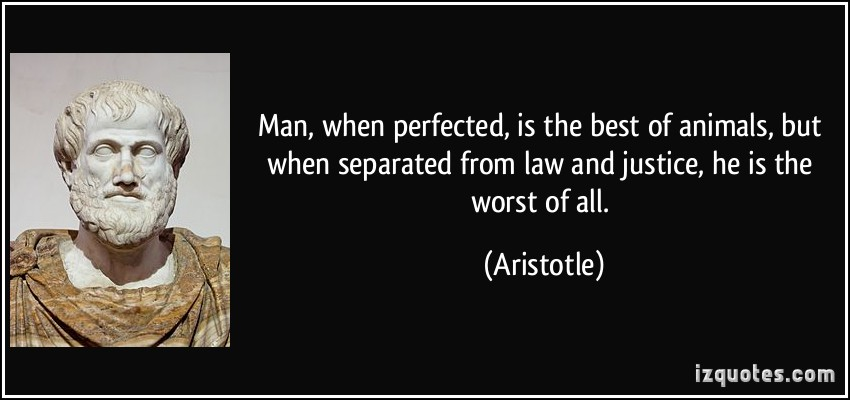 quote-man-when-perfected-is-the-best-of-animals-but-when-separated-from-law-and-justice-he-is-the-aristotle-207356